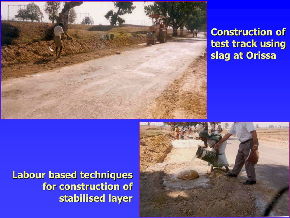 Construction of test track using slag at Orissa Labour based techniques for construction of stabilised layer