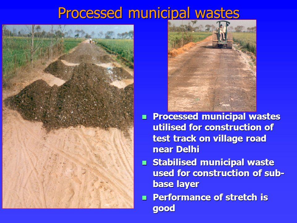 Processed municipal wastes Processed municipal wastes utilised for construction of test track on village road near Delhi Processed municipal wastes ut