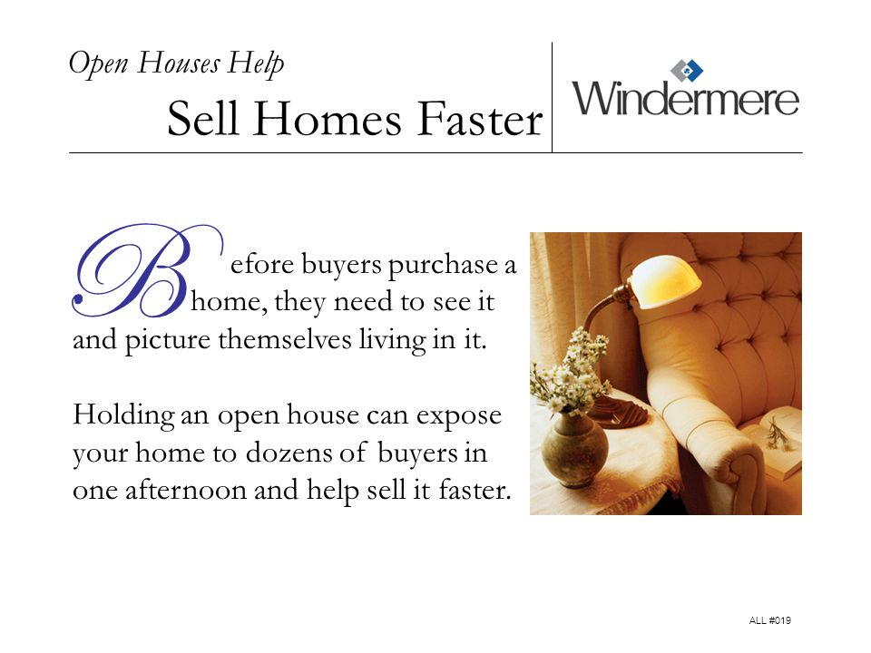 Open Houses Help Sell Homes Faster efore buyers purchase a home, they need to see it and picture themselves living in it.