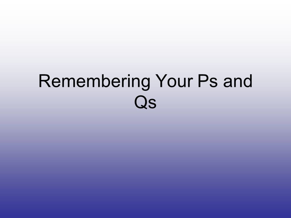 Remembering Your Ps and Qs