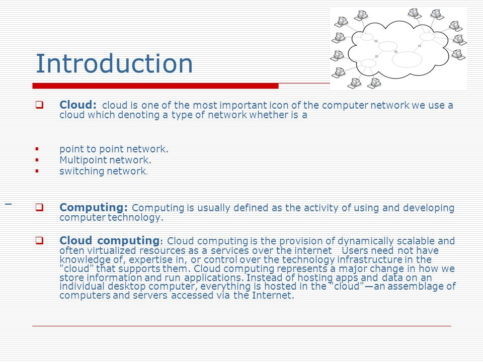 Cloud computing services often provide common business application online that are accessed from a web browser, while the software and data are stored on the servers.