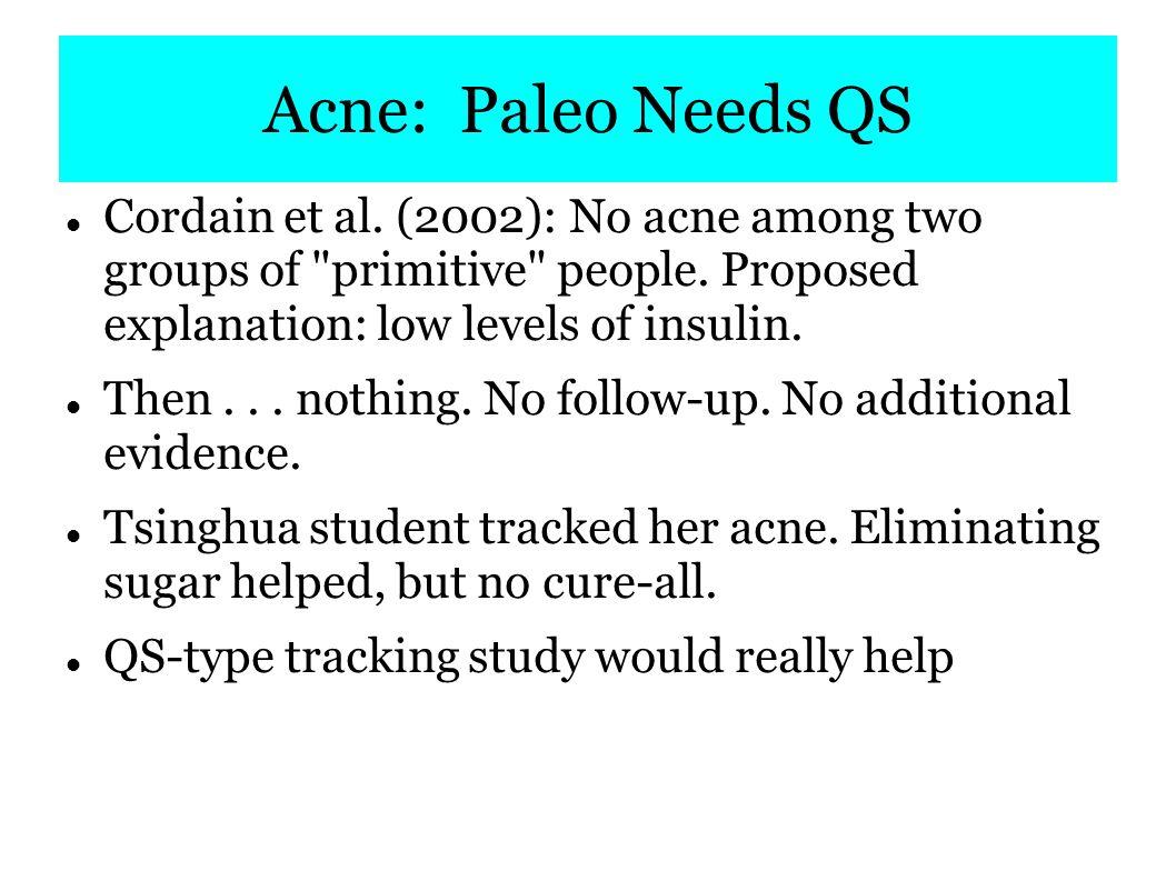 Acne: Paleo Needs QS Cordain et al. (2002): No acne among two groups of primitive people.