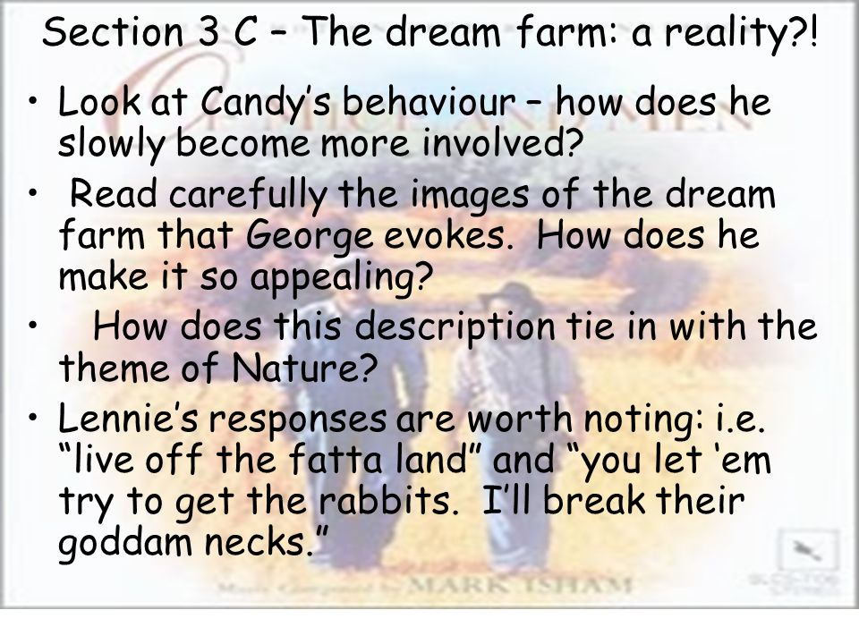 Section 3 C – The dream farm: a reality?! Look at Candys behaviour – how does he slowly become more involved? Read carefully the images of the dream f