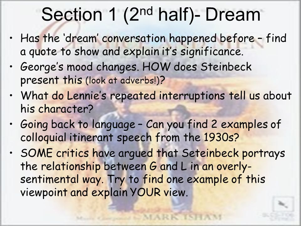 Section 1 (2 nd half)- Dream Has the dream conversation happened before – find a quote to show and explain its significance. Georges mood changes. HOW