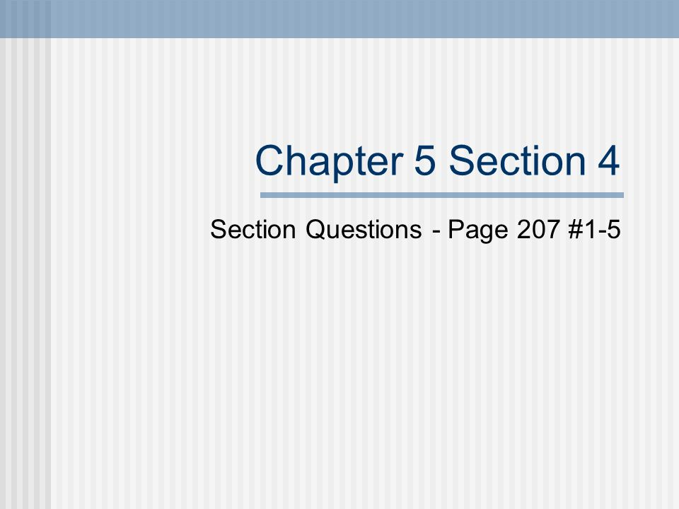 Chapter 5 Section 4 Section Questions - Page 207 #1-5
