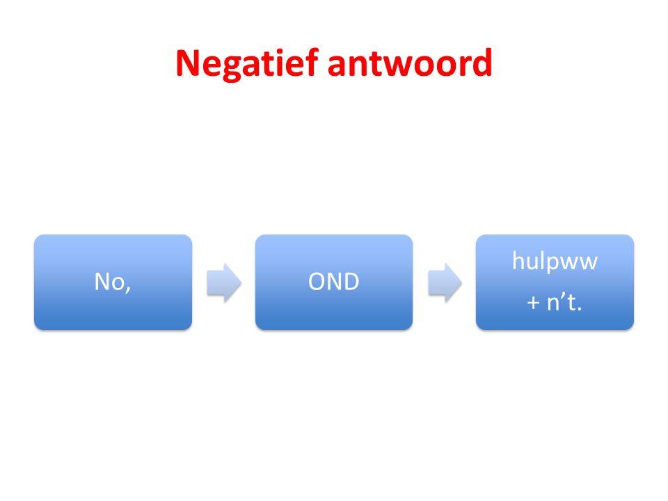 Negatief antwoord No,OND hulpww + nt.