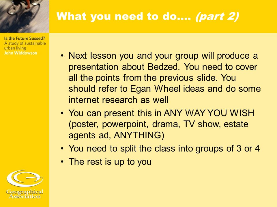 Next lesson you and your group will produce a presentation about Bedzed. You need to cover all the points from the previous slide. You should refer to