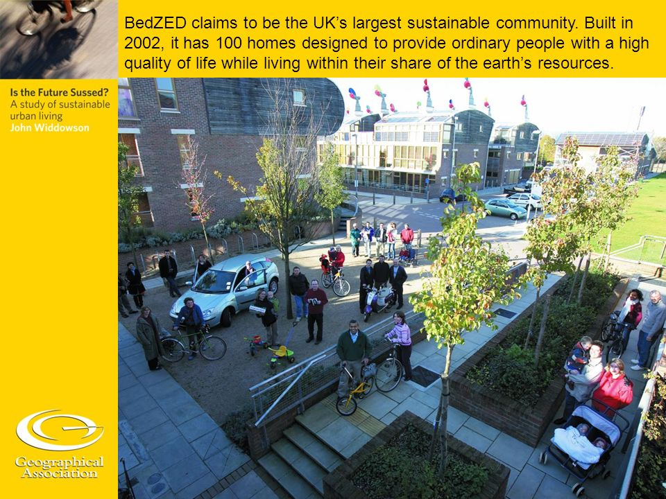 BedZED claims to be the UKs largest sustainable community. Built in 2002, it has 100 homes designed to provide ordinary people with a high quality of