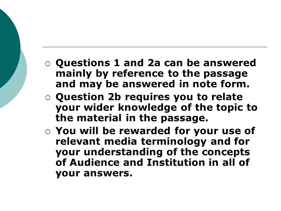 Questions 1 and 2a can be answered mainly by reference to the passage and may be answered in note form.