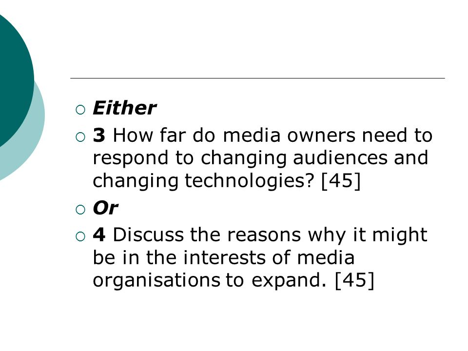 Either 3 How far do media owners need to respond to changing audiences and changing technologies.
