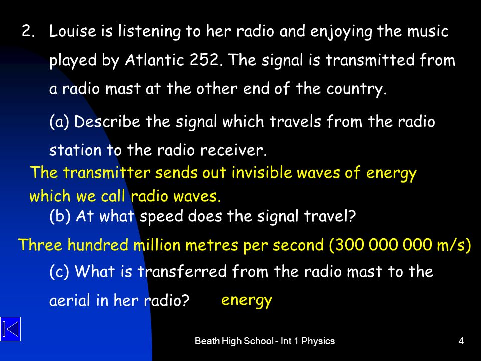 Beath High School - Int 1 Physics4 2.Louise is listening to her radio and enjoying the music played by Atlantic 252. The signal is transmitted from a