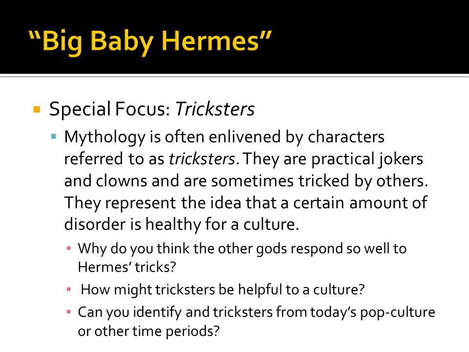 Special Focus: Tricksters Mythology is often enlivened by characters referred to as tricksters. They are practical jokers and clowns and are sometimes