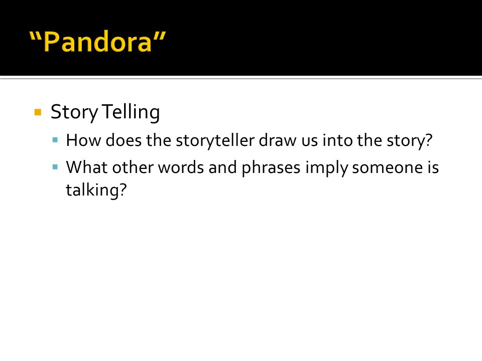 Story Telling How does the storyteller draw us into the story? What other words and phrases imply someone is talking?