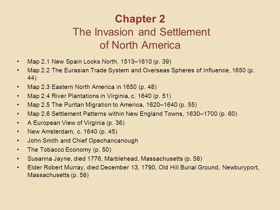 Chapter 2 The Invasion and Settlement of North America Map 2.1 New Spain Looks North, 1513–1610 (p. 39) Map 2.2 The Eurasian Trade System and Overseas