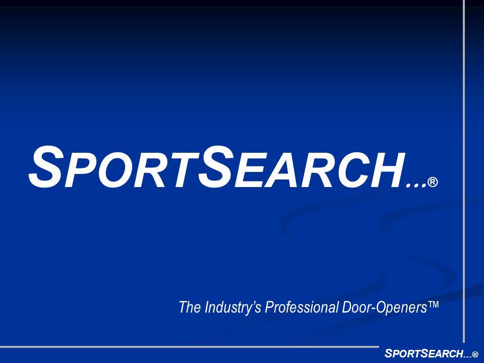 The Industrys Professional Door-Openers S PORT S EARCH ®