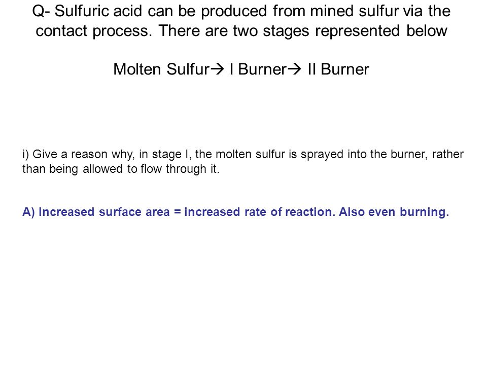 Q- Sulfuric acid can be produced from mined sulfur via the contact process.