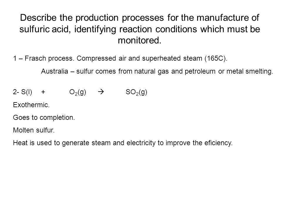 Describe the production processes for the manufacture of sulfuric acid, identifying reaction conditions which must be monitored. 1 – Frasch process. C