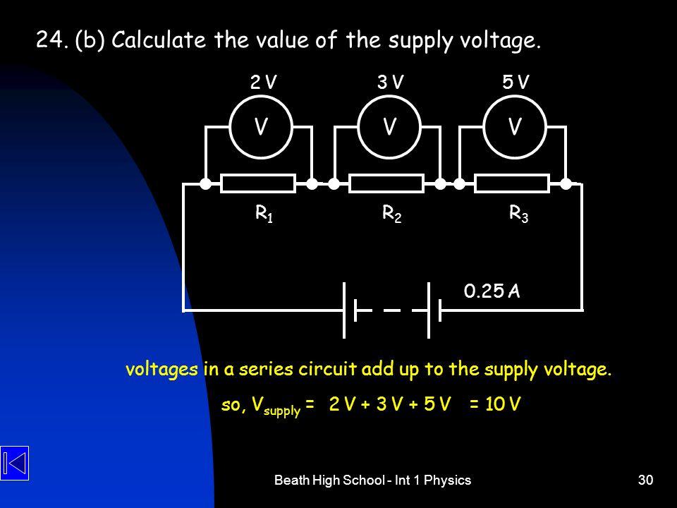 Beath High School - Int 1 Physics30 24.(b) Calculate the value of the supply voltage. V 2 V2 V 0.25 A VV 3 V3 V5 V5 V R1R1 R2R2 R3R3 voltages in a ser