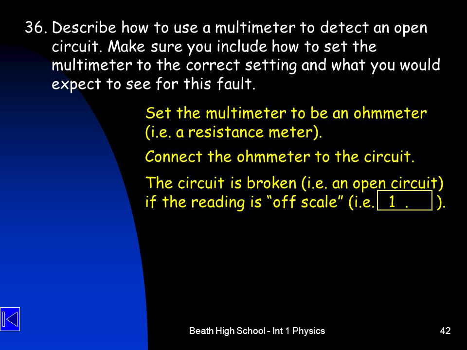 Beath High School - Int 1 Physics42 36. Describe how to use a multimeter to detect an open circuit. Make sure you include how to set the multimeter to