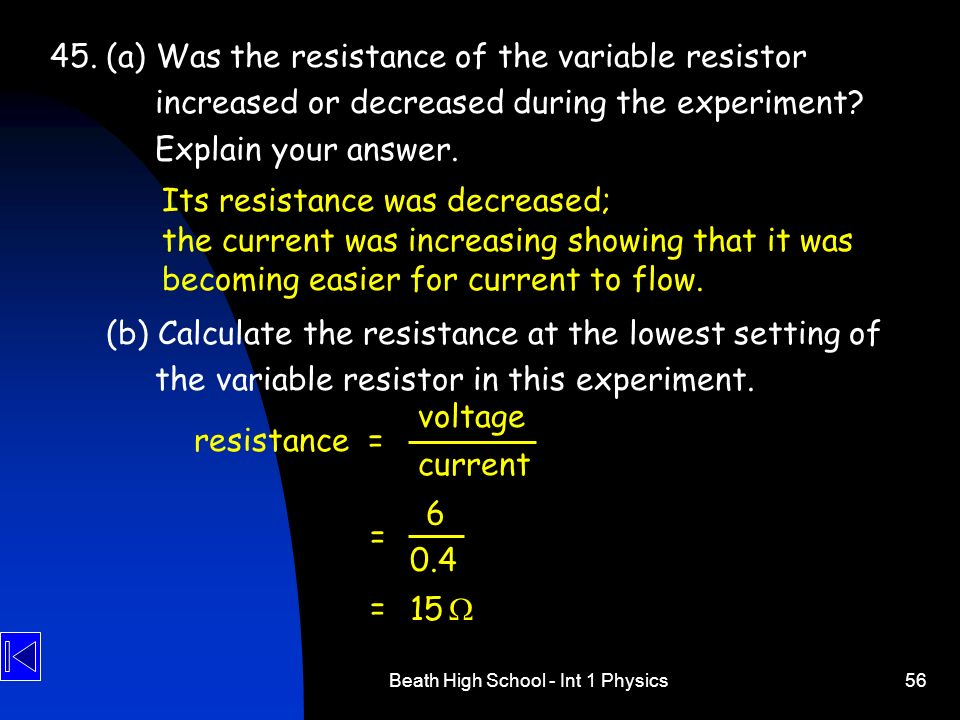 Beath High School - Int 1 Physics56 45. (a) Was the resistance of the variable resistor increased or decreased during the experiment? Explain your ans