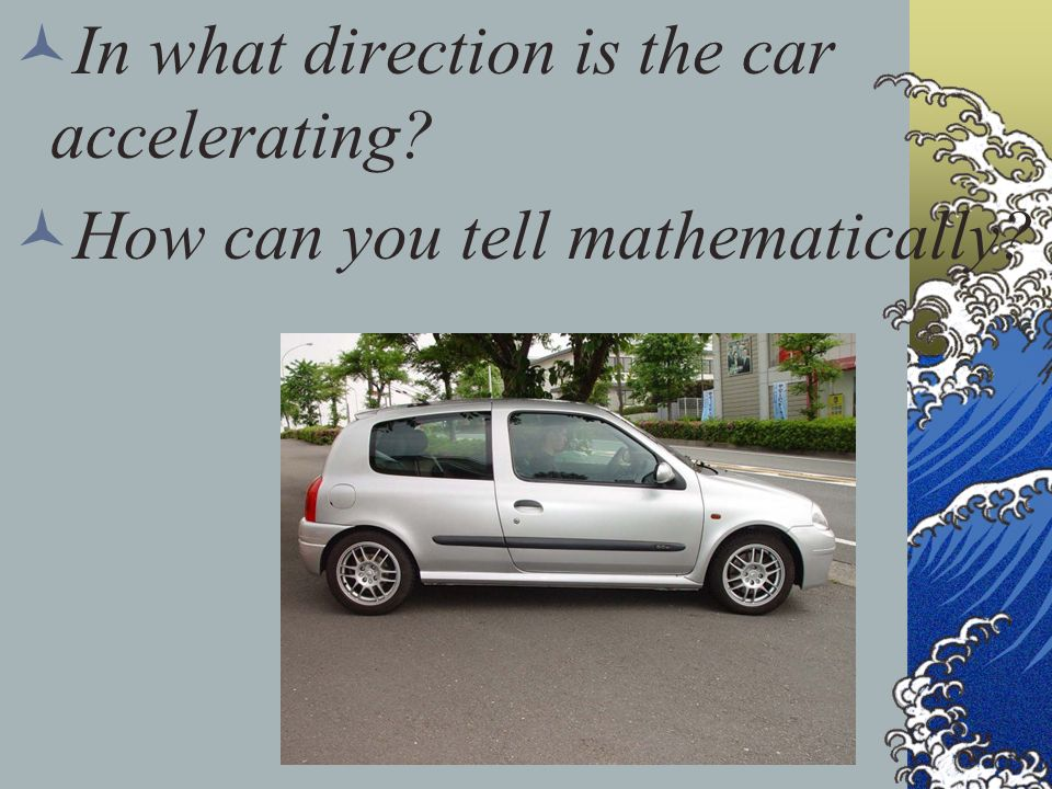 In what direction is the car accelerating? How can you tell mathematically?