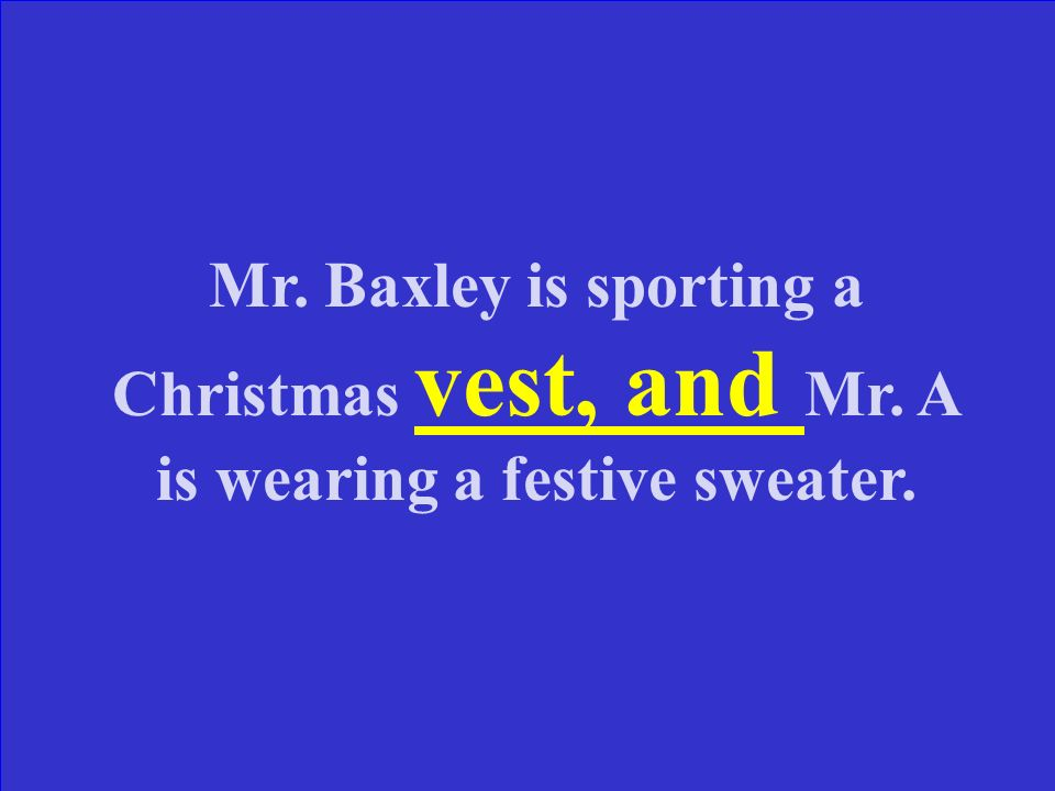 What type of error is in the following sentence? Mr. Baxley is sporting a Christmas vest and Mr. A is wearing a festive sweater.