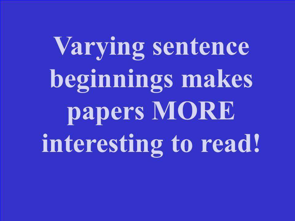 A student writes a paper, and all sentences begin with the. Why should the student change some of the sentences?