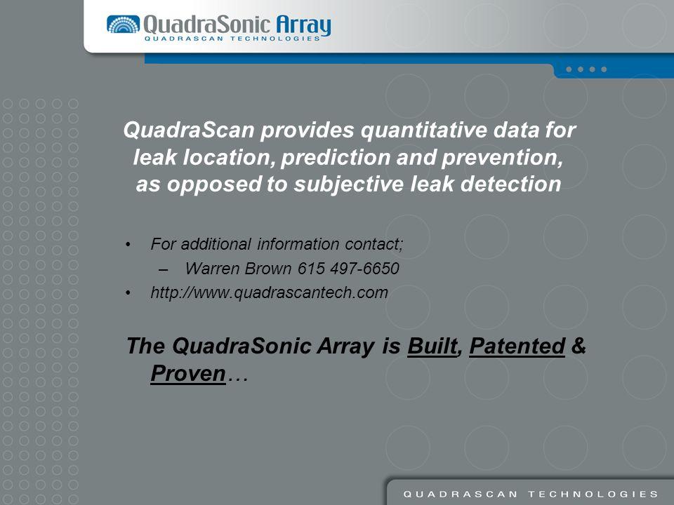 For additional information contact; – Warren Brown 615 497-6650 http://www.quadrascantech.com The QuadraSonic Array is Built, Patented & Proven… Quadr