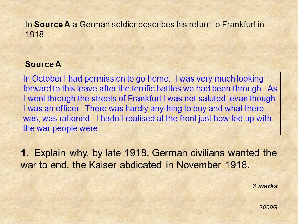 In Source A a German soldier describes his return to Frankfurt in 1918.