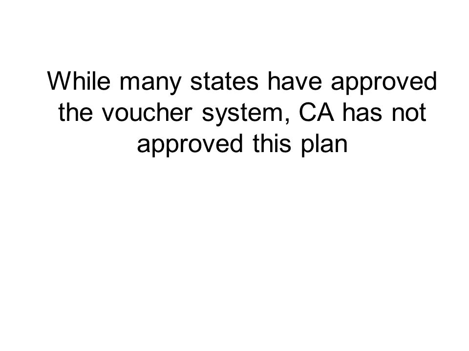 While many states have approved the voucher system, CA has not approved this plan
