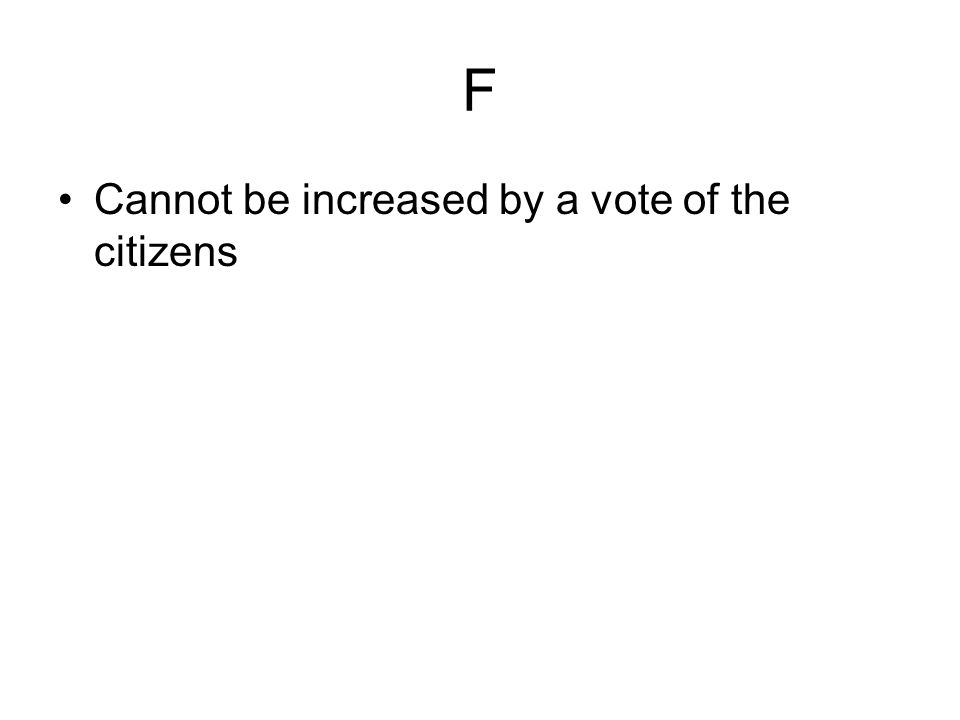 F Cannot be increased by a vote of the citizens