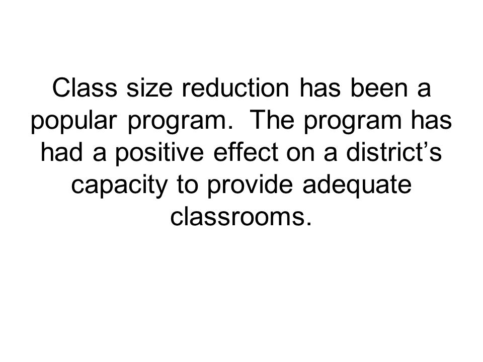 Class size reduction has been a popular program.