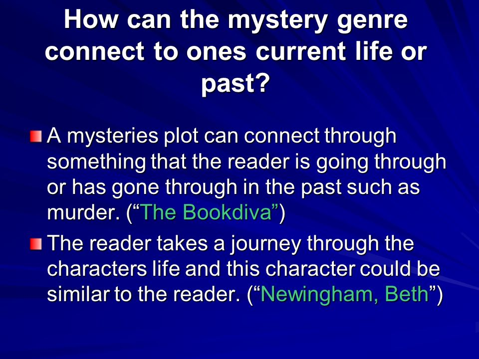 How can the mystery genre connect to ones current life or past? A mysteries plot can connect through something that the reader is going through or has