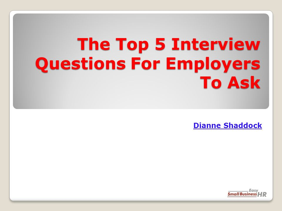 The Top 5 Interview Questions For Employers To Ask Dianne Shaddock