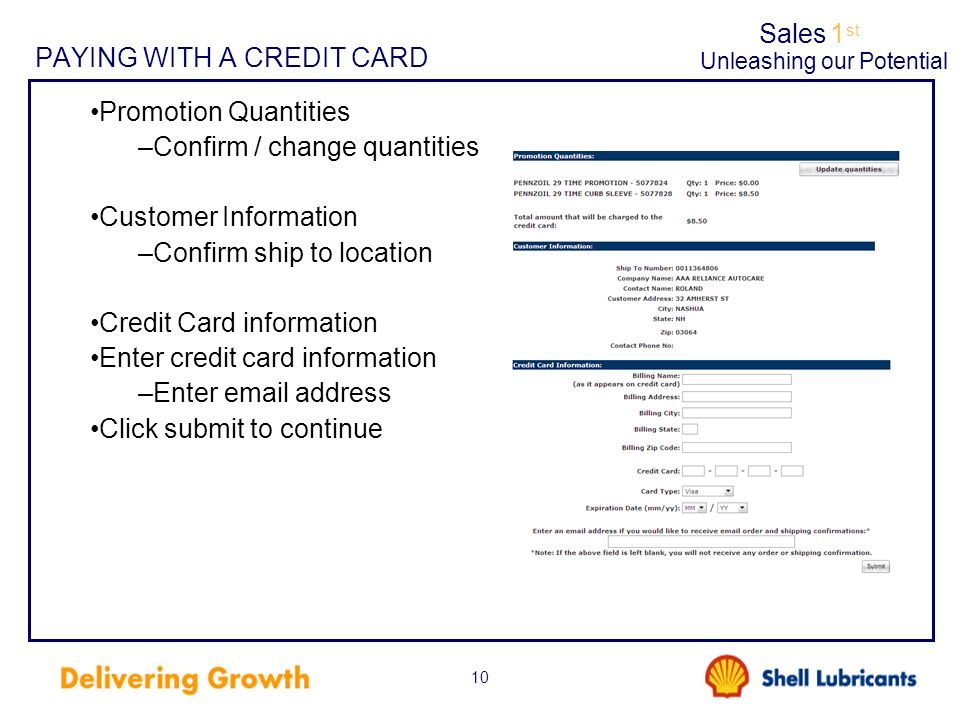 Sales1 st Unleashing our Potential 10 PAYING WITH A CREDIT CARD Promotion Quantities –Confirm / change quantities Customer Information –Confirm ship t
