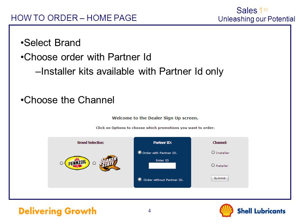 Sales1 st Unleashing our Potential 5 PLACING AN ORDER - EXAMPLE Select Brand Choose to order with Partner Id –Enter Partner Id number with leading zeros Choose a channel - Installer Click the Submit button For this example, we will assume we are ordering Pennzoil kits