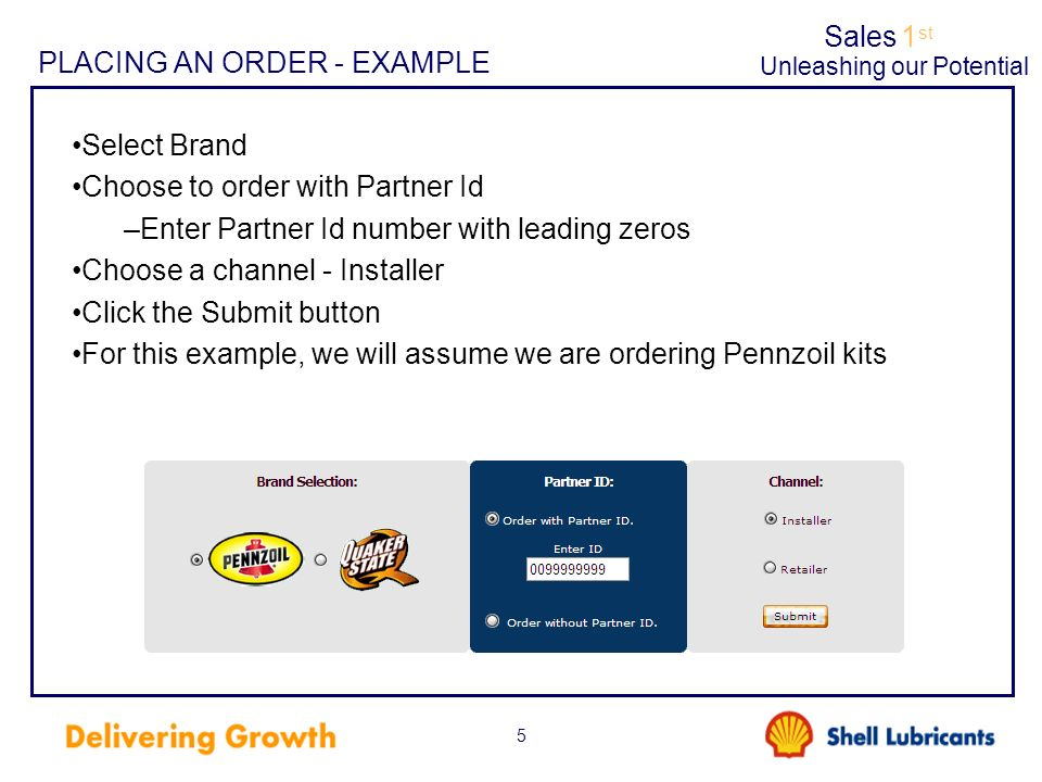 Sales1 st Unleashing our Potential 5 PLACING AN ORDER - EXAMPLE Select Brand Choose to order with Partner Id –Enter Partner Id number with leading zer