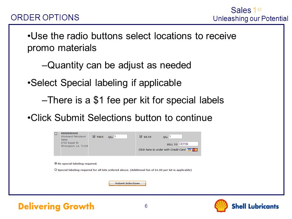 Sales1 st Unleashing our Potential 6 ORDER OPTIONS Use the radio buttons select locations to receive promo materials –Quantity can be adjust as needed