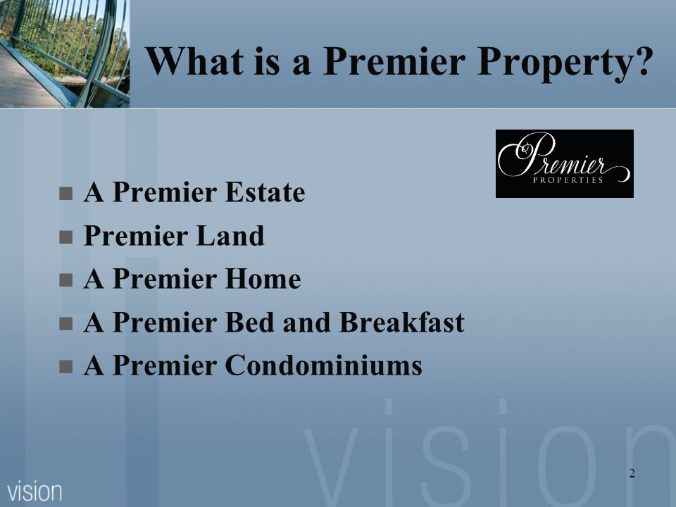 2 What is a Premier Property? A Premier Estate Premier Land A Premier Home A Premier Bed and Breakfast A Premier Condominiums