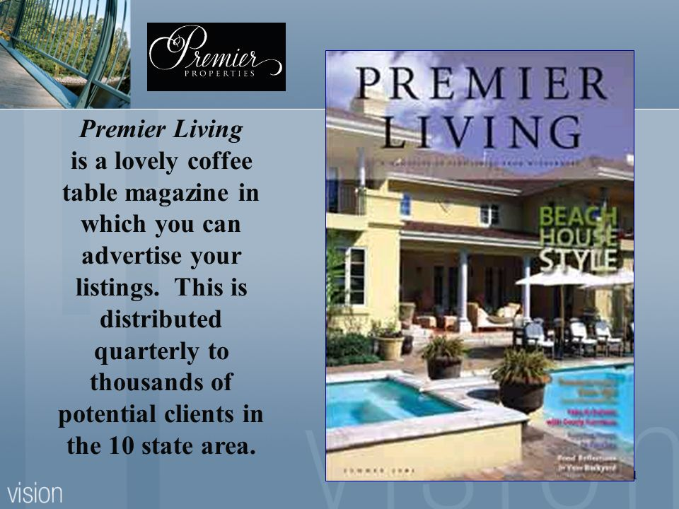21 Premier Living is a lovely coffee table magazine in which you can advertise your listings. This is distributed quarterly to thousands of potential