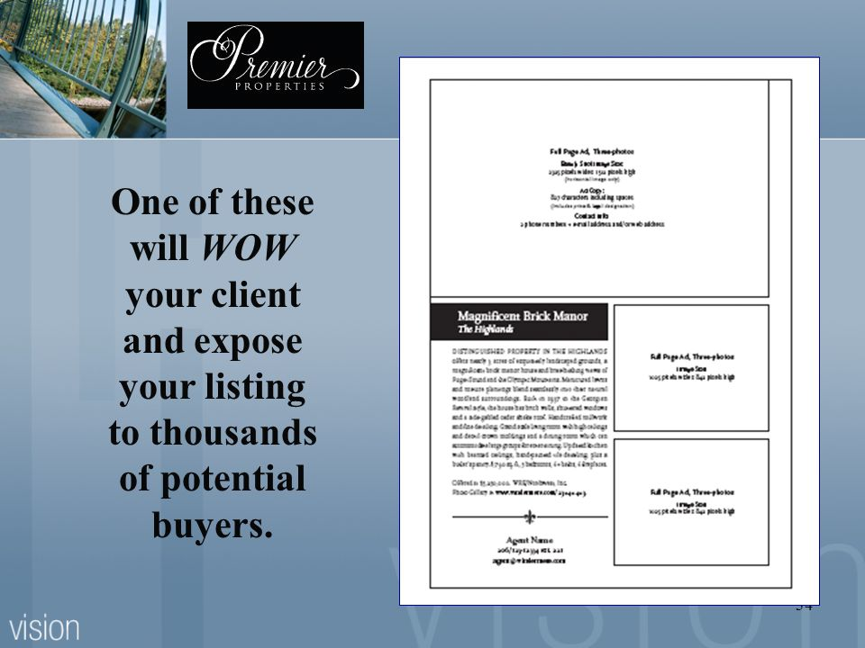 34 One of these will WOW your client and expose your listing to thousands of potential buyers.