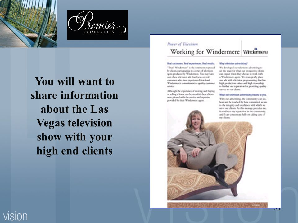 58 You will want to share information about the Las Vegas television show with your high end clients