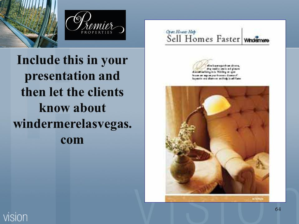 64 Include this in your presentation and then let the clients know about windermerelasvegas. com