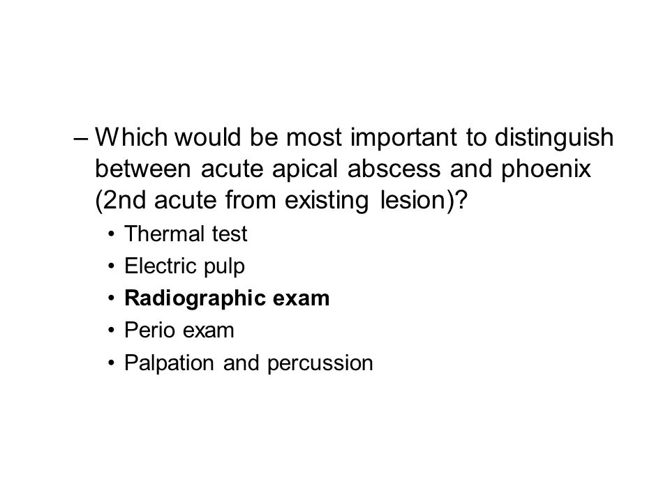 –Which would be most important to distinguish between acute apical abscess and phoenix (2nd acute from existing lesion)? Thermal test Electric pulp Ra