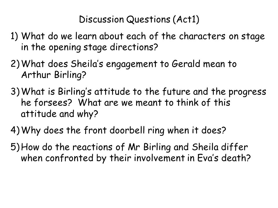 Discussion Questions (Act1) 1)What do we learn about each of the characters on stage in the opening stage directions? 2)What does Sheilas engagement t