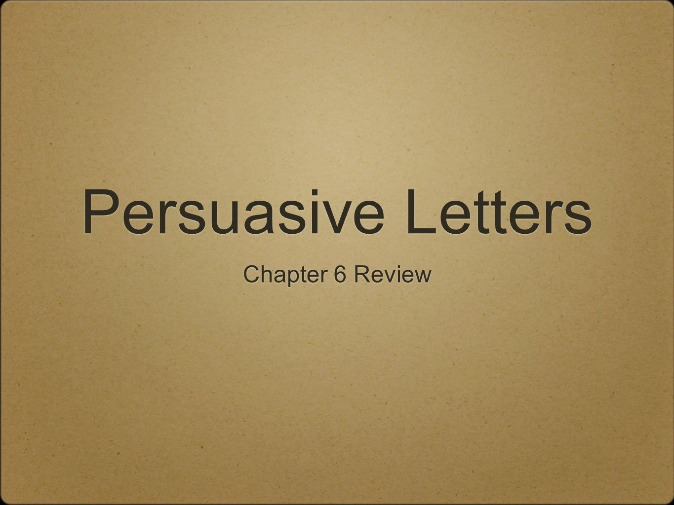 Persuasive Letters Chapter 6 Review