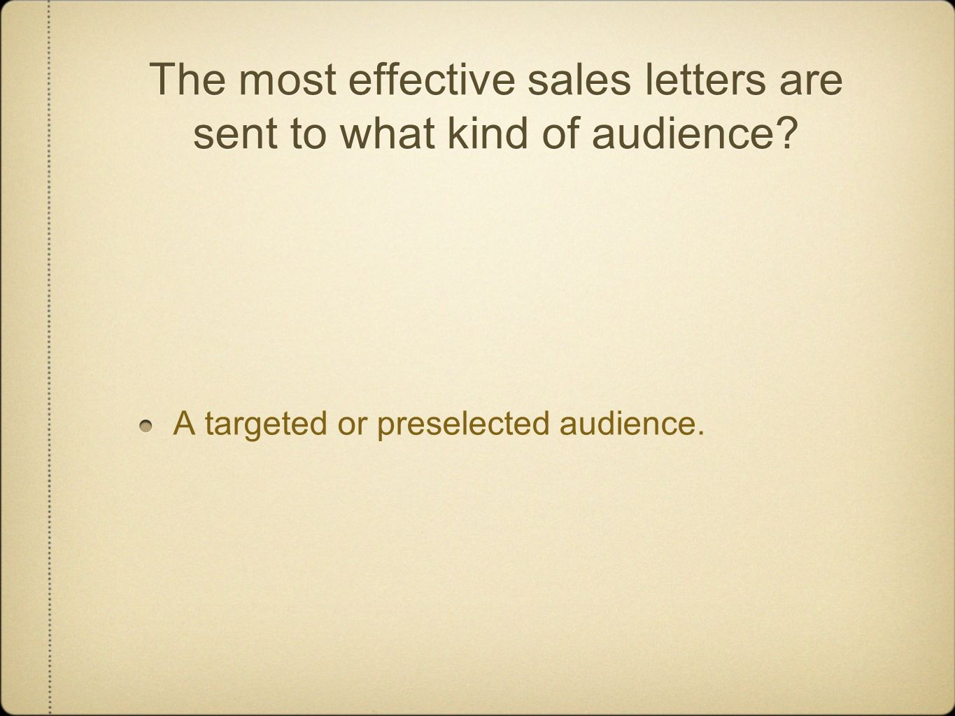 The most effective sales letters are sent to what kind of audience? A targeted or preselected audience.