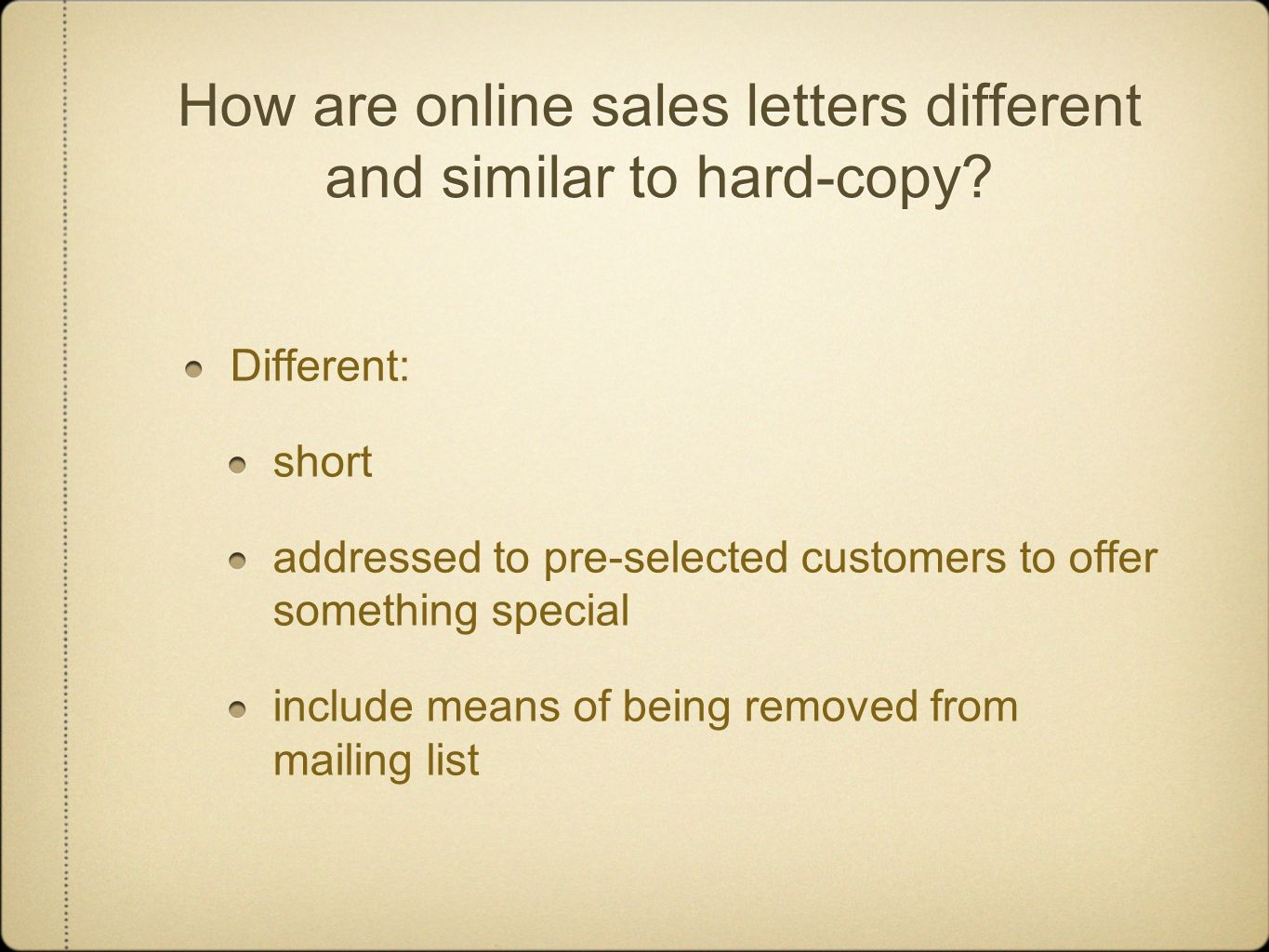 How are online sales letters different and similar to hard-copy? Different: short addressed to pre-selected customers to offer something special inclu