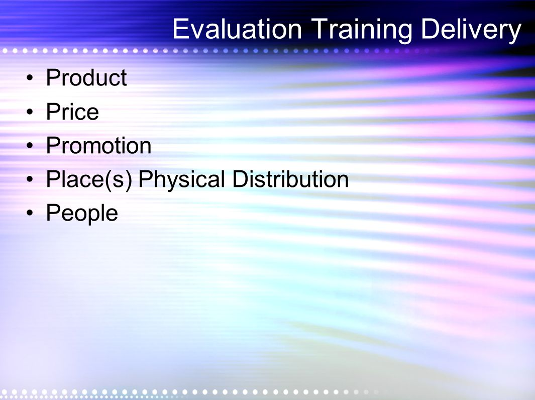 Evaluation Training Delivery Product Price Promotion Place(s) Physical Distribution People