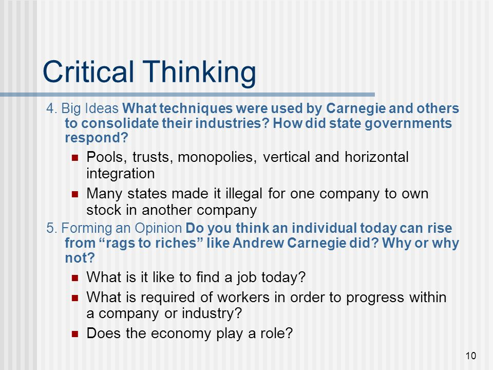 10 Critical Thinking 4. Big Ideas What techniques were used by Carnegie and others to consolidate their industries? How did state governments respond?